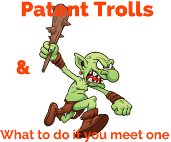 IP Law 101: Patent Trolls and What to do if You Meet One