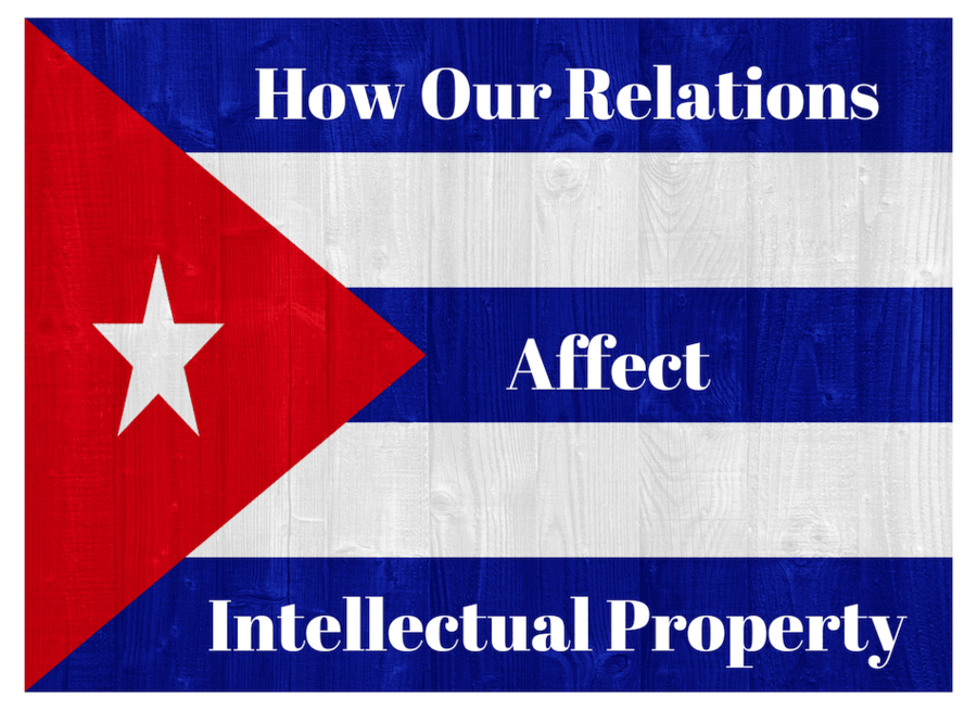 How Cuba Relations Affect Intellectual Property