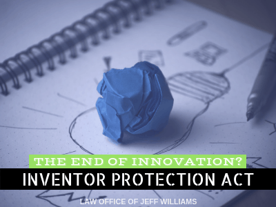 The End of Innovation? Inventor Protection Act