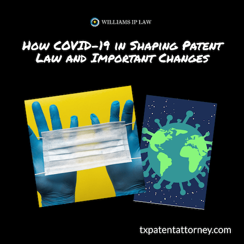 How COVID-19 in Shaping Patent Law and Important Changes