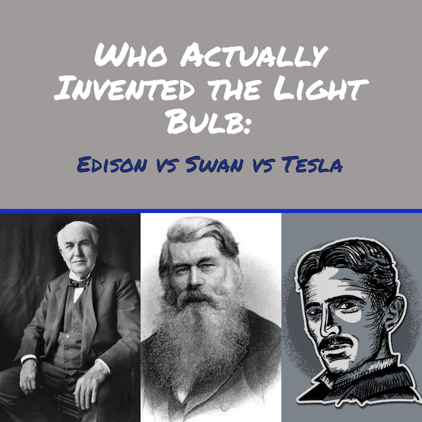 Who Actually Invented the Light Bulb: Edison vs Swan vs Tesla